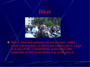 Biker Bikers fans and admirers of motorcycles. Unlike usual motorcyclists, at