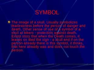 SYMBOL The Image of a skull. Usually symbolizes fearlessness before the perso