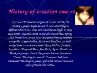 History of creation emo style After all 1983 had disintegrated Minor Threat.