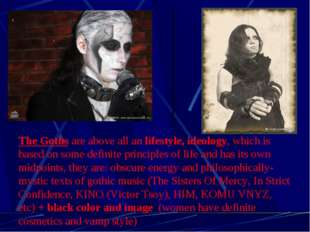 The Goths are above all an lifestyle, ideology, which is based on some defini