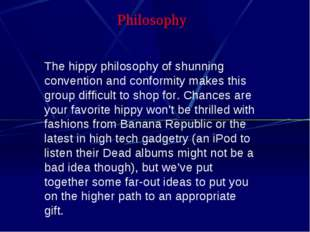 Philosophy The hippy philosophy of shunning convention and conformity makes t