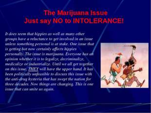The Marijuana Issue Just say NO to INTOLERANCE! It does seem that hippies as