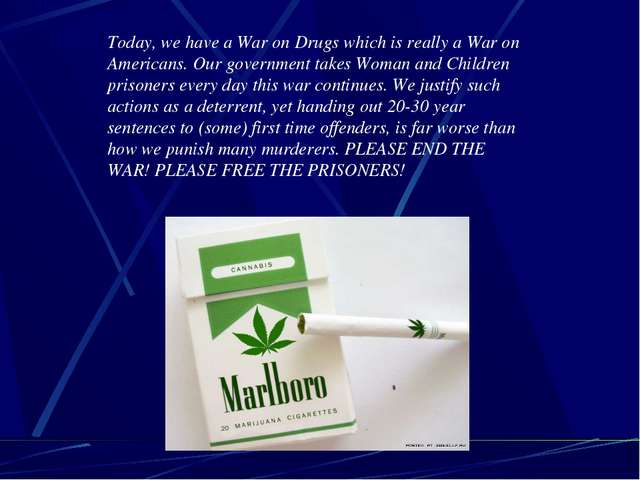 Today, we have a War on Drugs which is really a War on Americans. Our governm...