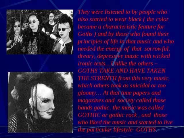 They were listened to by people who also started to wear black ( the color be...