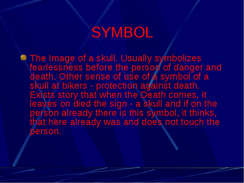 SYMBOL The Image of a skull. Usually symbolizes fearlessness before the perso...