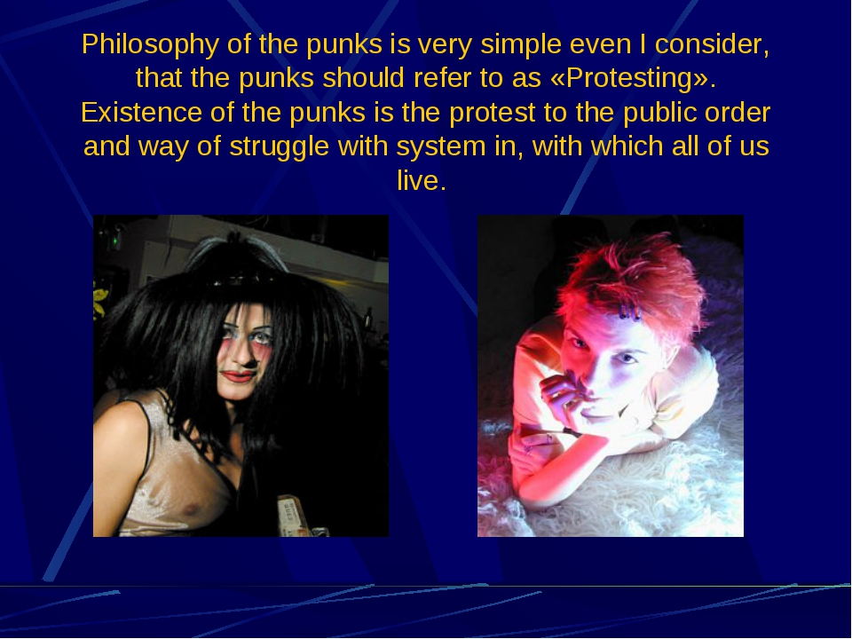 Philosophy of the punks is very simple even I consider, that the punks should...