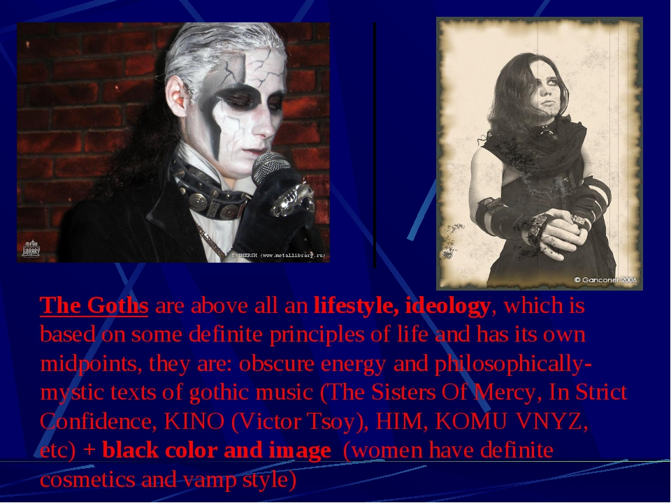 The Goths are above all an lifestyle, ideology, which is based on some defini...