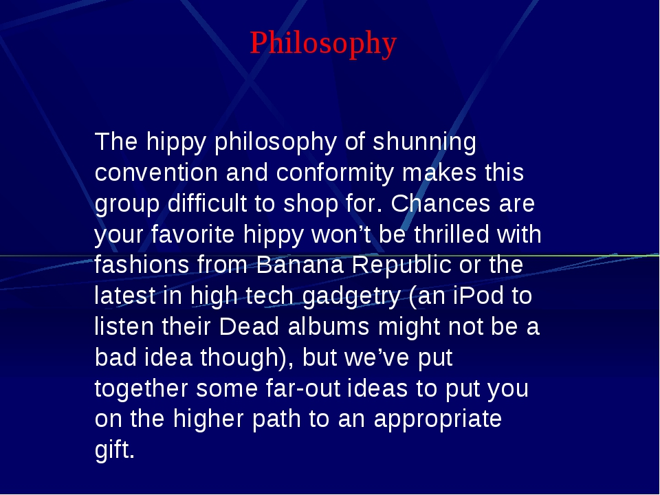 Philosophy The hippy philosophy of shunning convention and conformity makes t...
