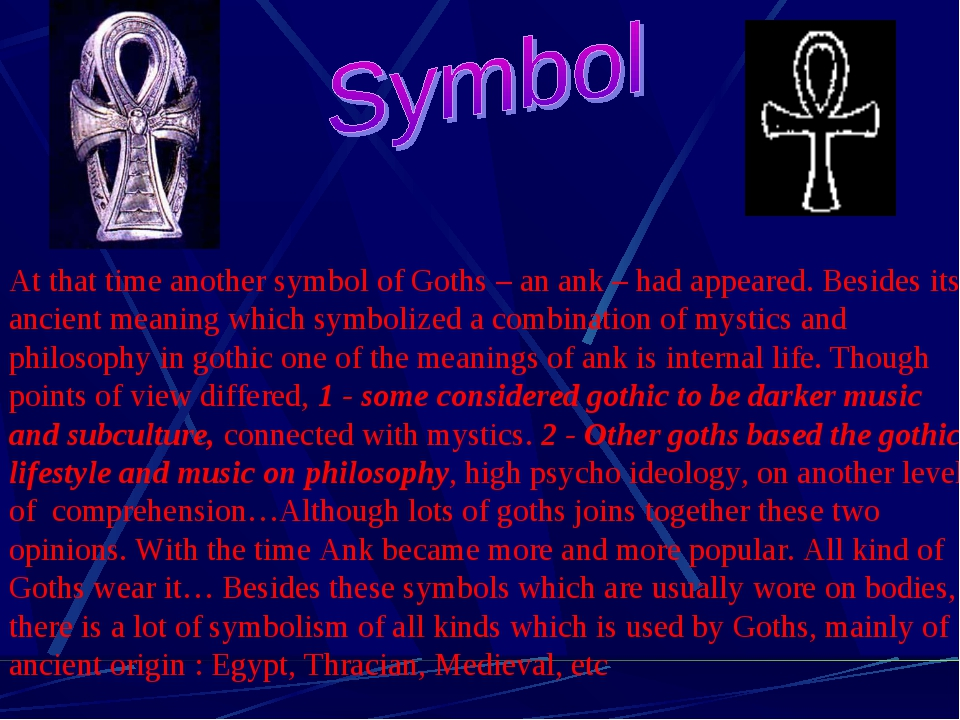 At that time another symbol of Goths – an ank – had appeared. Besides its anc...