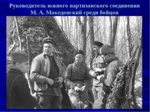 Руководитель южного партизанского соединения М. А. Македонский среди бойцов