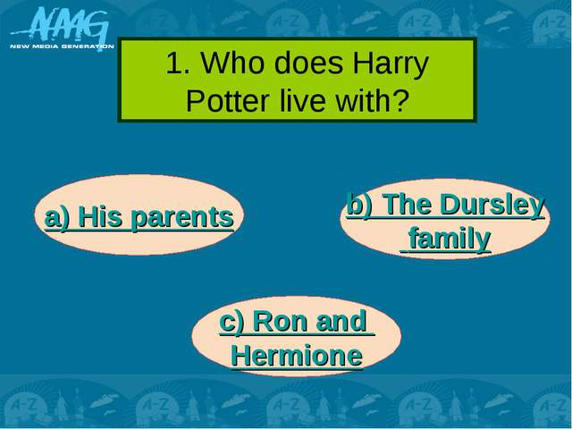1. Who does Harry Potter live with? a) His parents c) Ron and Hermione b) The...