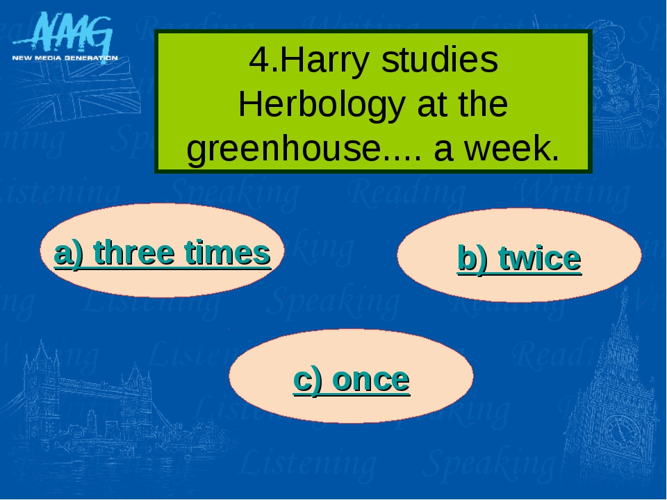 4.Harry studies Herbology at the greenhouse.... a week. a) three times b) twi...