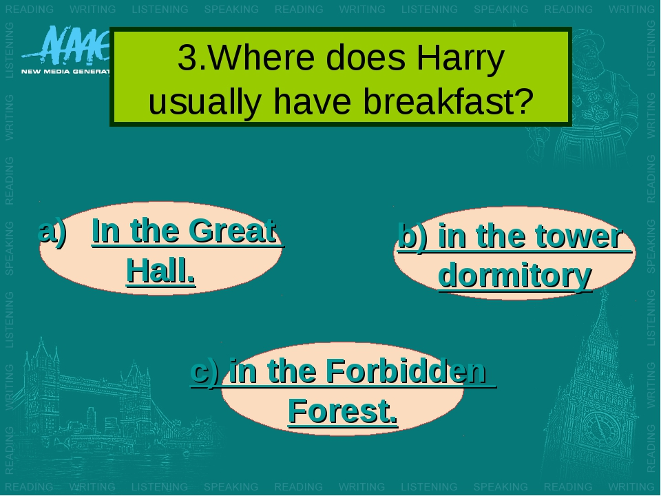 3.Where does Harry usually have breakfast? In the Great Hall. b) in the tower...