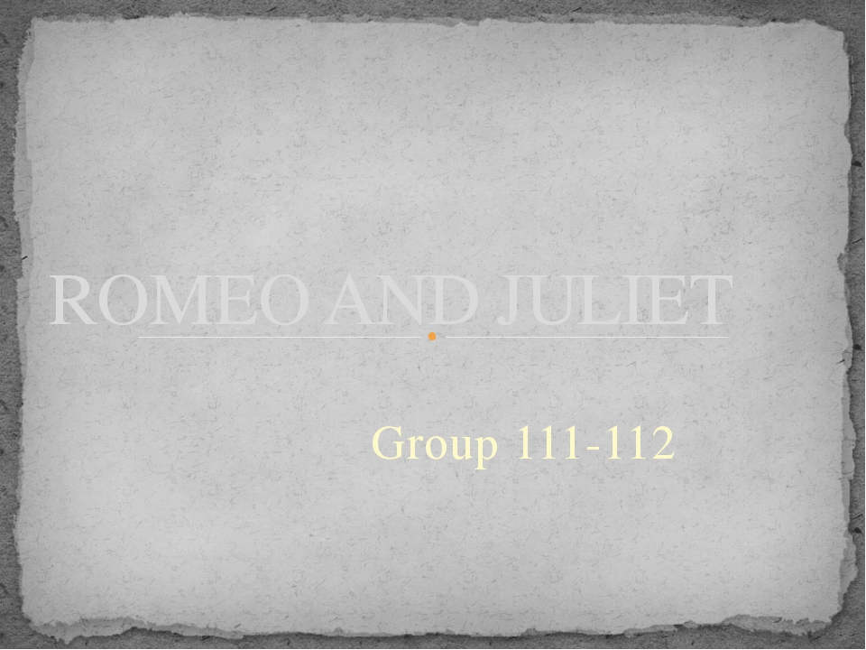Group 111-112 ROMEO AND JULIET