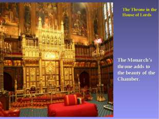The Throne in the House of Lords The Monarch's throne adds to the beauty of t