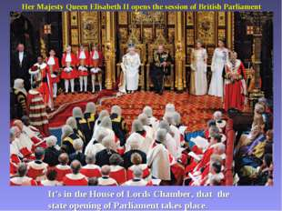Her Majesty Queen Elisabeth II opens the session of British Parliament It's i