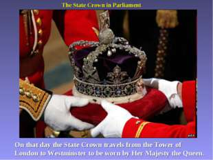 The State Crown in Parliament On that day the State Crown travels from the To