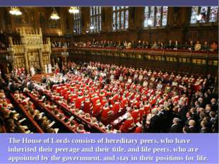 The House of Lords consists of hereditary peers, who have inherited their pee