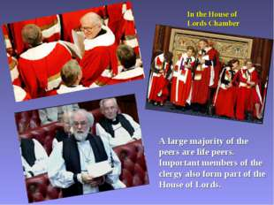 In the House of Lords Chamber A large majority of the peers are life peers. I