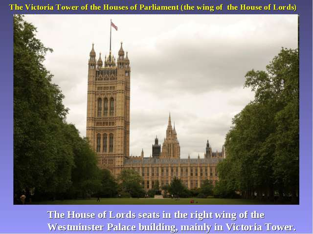 The Victoria Tower of the Houses of Parliament (the wing of the House of Lord...