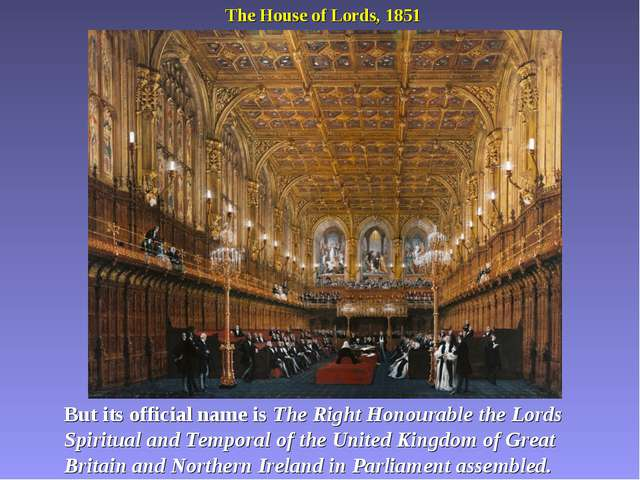 The House of Lords, 1851 But its official name is The Right Honourable the Lo...