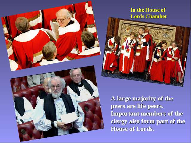 In the House of Lords Chamber A large majority of the peers are life peers. I...
