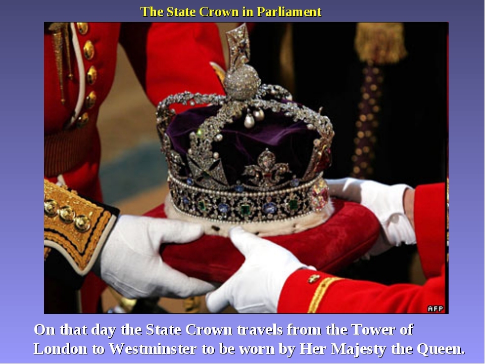 The State Crown in Parliament On that day the State Crown travels from the To...