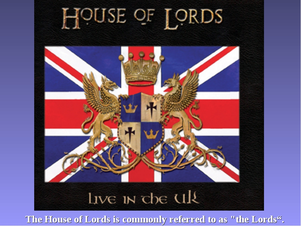 "The House of Lords is commonly referred to as ""the Lords""."