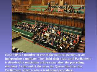Each MP is a member of one of the political parties, or an independent candid