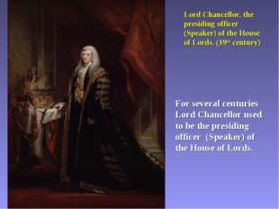 Lord Chancellor, the presiding officer (Speaker) of the House of Lords. (19th