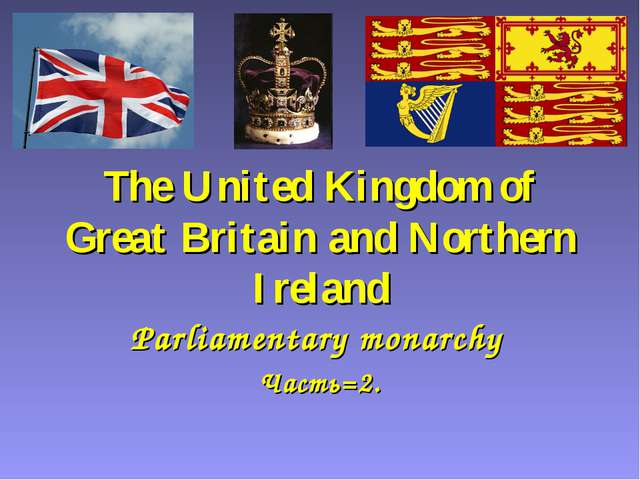 The United Kingdom of Great Britain and Northern Ireland Parliamentary monarc...