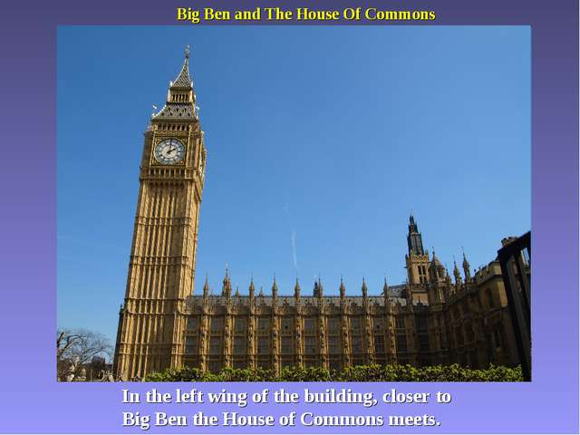 Big Ben and The House Of Commons In the left wing of the building, closer to...