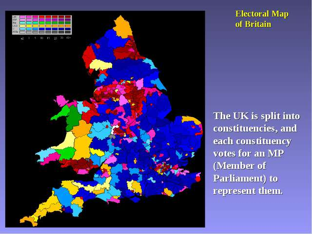 Electoral Map of Britain The UK is split into constituencies, and each consti...