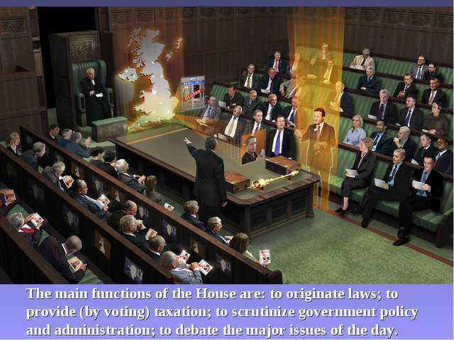 The main functions of the House are: to originate laws; to provide (by voting...