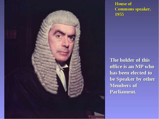 House of Commons speaker, 1955 The holder of this office is an MP who has bee...