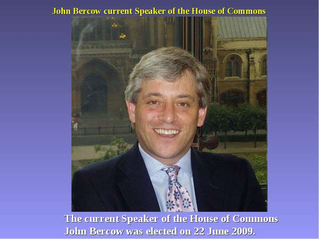 John Bercow current Speaker of the House of Commons The current Speaker of th...