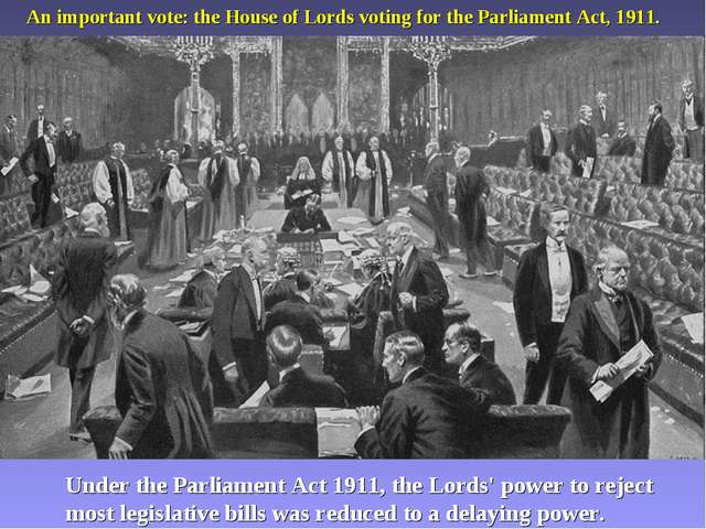 An important vote: the House of Lords voting for the Parliament Act, 1911. Un...