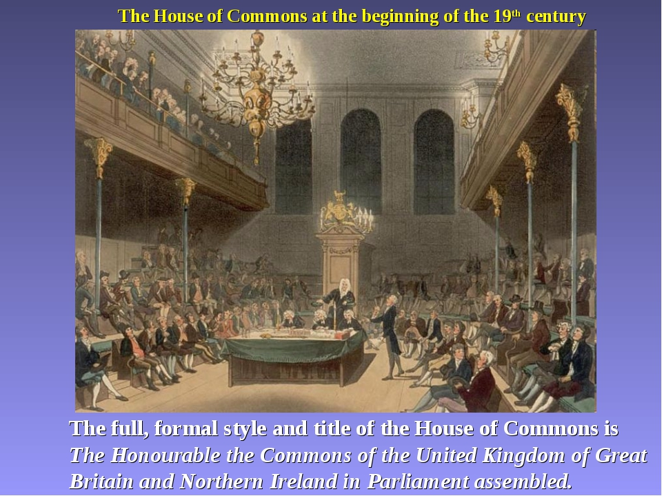 The House of Commons at the beginning of the 19th century The full, formal st...