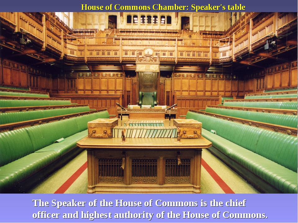 House of Commons Chamber: Speaker's table The Speaker of the House of Commons...