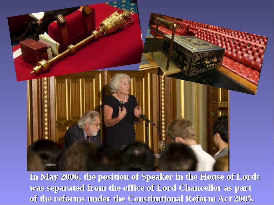 In May 2006, the position of Speaker in the House of Lords was separated from...