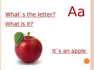 What`s the letter? Aa What is it? It`s an apple