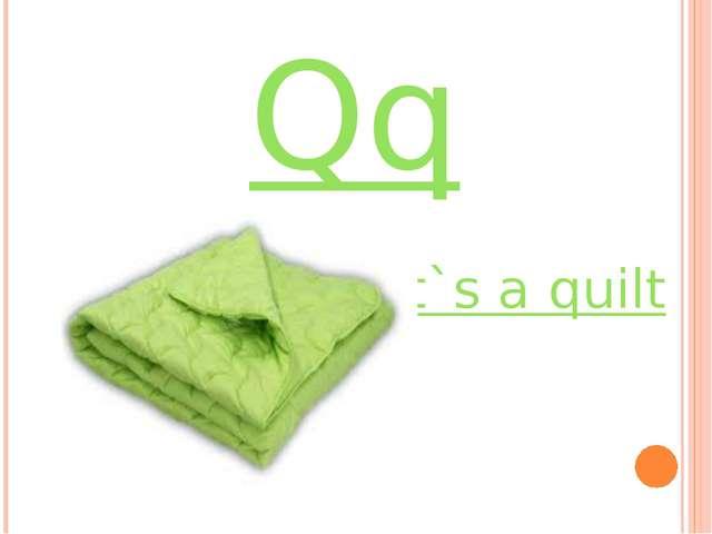 Qq it`s a quilt
