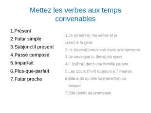 Mettez les verbes aux temps convenables 1.Présent 2.Futur simple 3.Subjonctif
