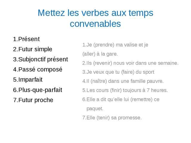 Mettez les verbes aux temps convenables 1.Présent 2.Futur simple 3.Subjonctif...