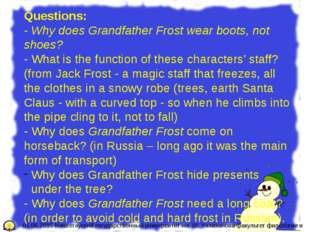 Questions: - Why does Grandfather Frost wear boots, not shoes? - What is the