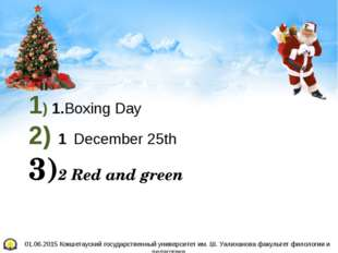 1) 1.Boxing Day 2) 1 December 25th 3)2 Red and green 4) 2 turkey and pudding