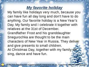 My favorite holiday My family like holidays very much, because you can have f