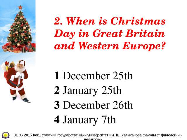 2. When is Christmas Day in Great Britain and Western Europe? 1 December 25th...