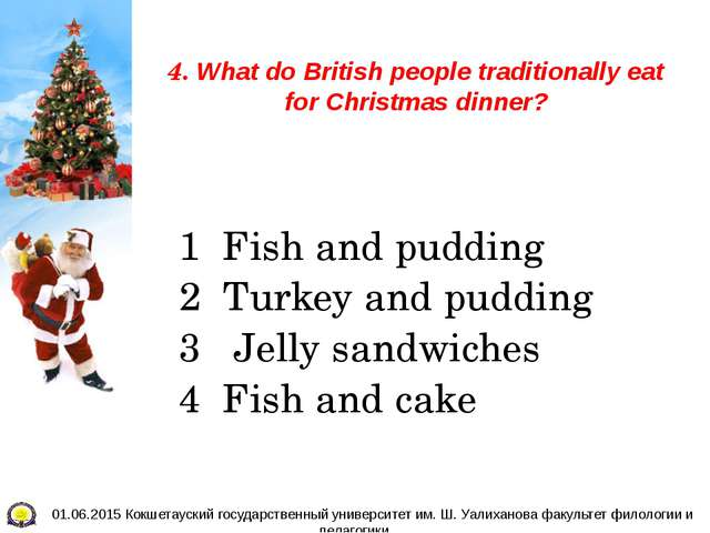 4. What do British people traditionally eat for Christmas dinner? 1 Fish and...