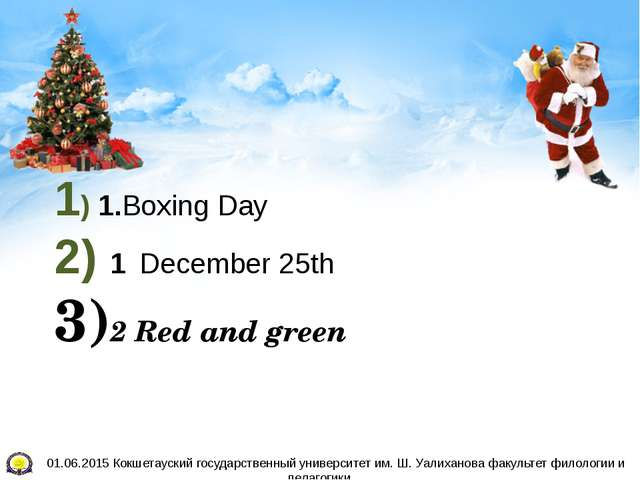 1) 1.Boxing Day 2) 1 December 25th 3)2 Red and green 4) 2 turkey and pudding...